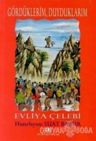Gördüklerim Duyduklarım - Evliya Çelebi - Altın Kitaplar