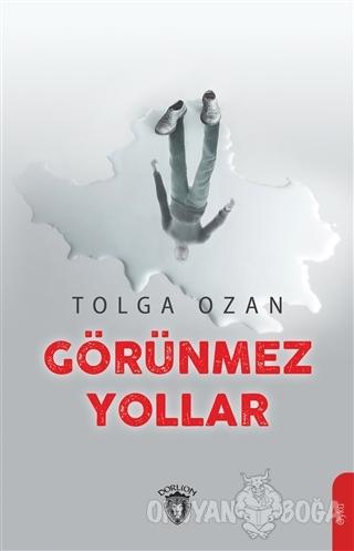 Görünmez Yollar - Tolga Ozan - Dorlion Yayınevi