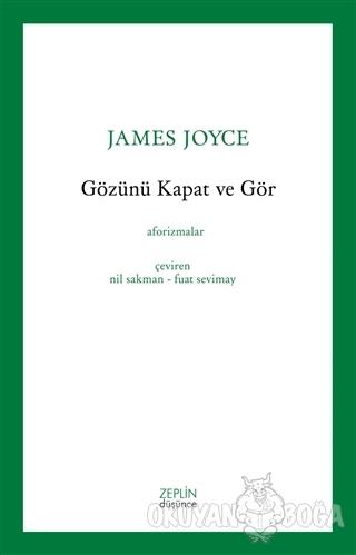 Gözünü Kapat Ve Gör - James Joyce - Zeplin Kitap