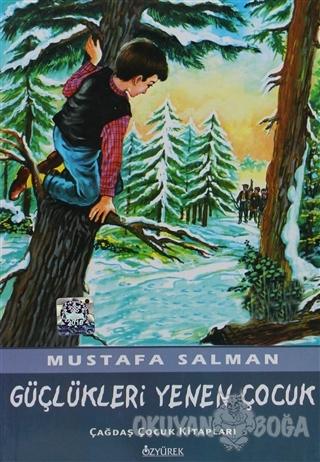 Güçlükleri Yenen Çocuk - Mustafa Salman - Özyürek Yayınları