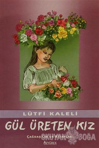 Gül Üreten Kız - Lütfi Kaleli - Özyürek Yayınları