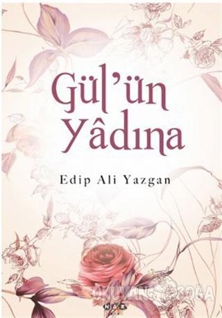 Gül'ün Yadına - Edip Ali Yazgan - Nar Yayınları