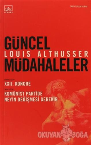 Güncel Müdahaleler - Louis Althusser - İthaki Yayınları