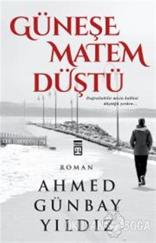 Güneşe Matem Düştü - Ahmed Günbay Yıldız - Timaş Yayınları