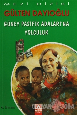 Güney Pasifik Adaları'na Yolculuk - Gülten Dayıoğlu - Altın Kitaplar
