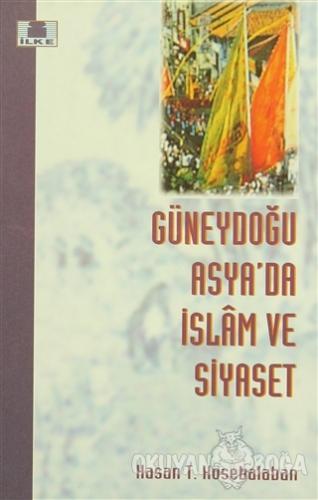 Güneydoğu Asya'da İslam ve Siyaset - Hasan T. Kösebalaban - İlke Yayın