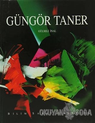 Güngör Taner (Ciltli) - Gülseli İnal - Bilim Sanat Galerisi