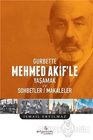 Gurbette Mehmed Akif'le Yaşamak ve Sohbetler Makaleler - İsmail Eryılm