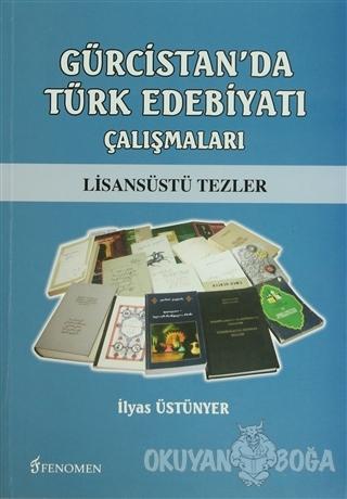 Gürcistan'da Türk Edebiyatı Çalışmaları - İlyas Üstünyer - Fenomen Yay