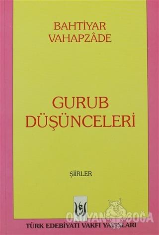 Gurub Düşünceleri - Bahtiyar Vahapzade - Türk Edebiyatı Vakfı Yayınlar