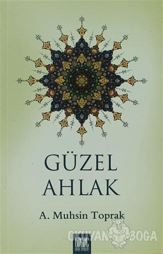 Güzel Ahlak - A. Muhsin Toprak - Buruç Yayınları