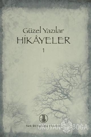 Güzel Yazılar Hikayeler - 1 - Kolektif - Türk Dil Kurumu Yayınları