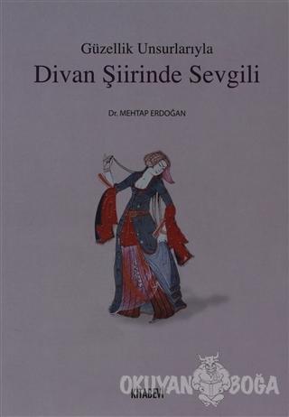 Güzellik Unsurlarıyla Divan Şiirinde Sevgili - Mehtap Erdoğan - Kitabe