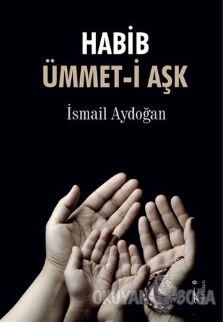 Habib Ümmet-i Aşk - İsmail Aydoğan - İkinci Adam Yayınları