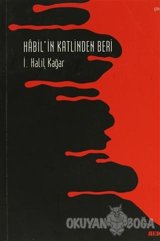 Habil'in Katlinden Beri - İ. Halil Kağar - Red Yayınları