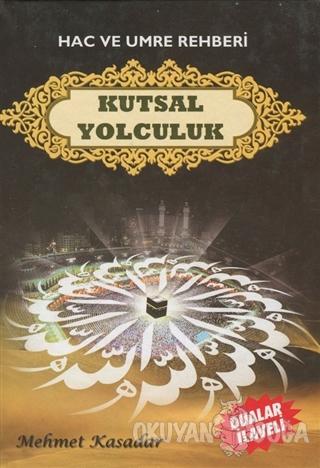 Hac ve Umre Rehberi Kutsal Yolculuk (Ciltli) - Mehmet Kasadar - Hicaz