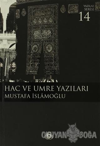 Hac ve Umre Yazıları - Mustafa İslamoğlu - Düşün Yayıncılık