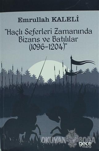 Haçlı Seferleri Zamanında Bizans ve Batılılar (1096-1204) - Emrullah K