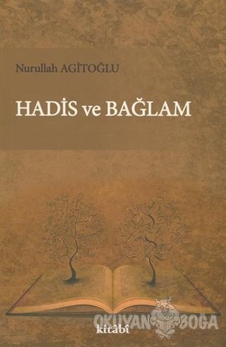 Hadis ve Bağlam - Nurullah Agitoğlu - Kitabi Yayınevi
