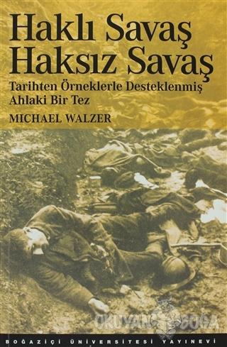 Haklı Savaş Haksız Savaş - Michael Walzer - Boğaziçi Üniversitesi Yayı