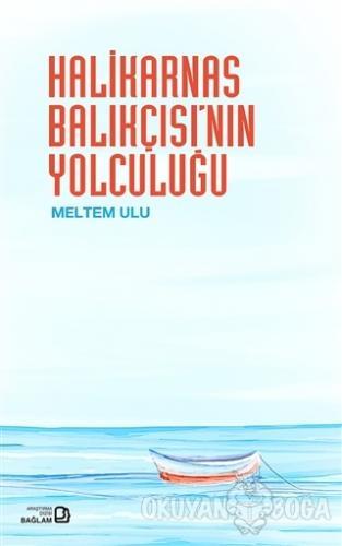 Halikarnas Balıkçısı'nın Yolculuğu - Meltem Ulu - Bağlam Yayınları