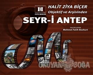 Halit Ziya Biçer Objektif ve Arşivinden Seyr-i Antep (Ciltli) - Mehmet