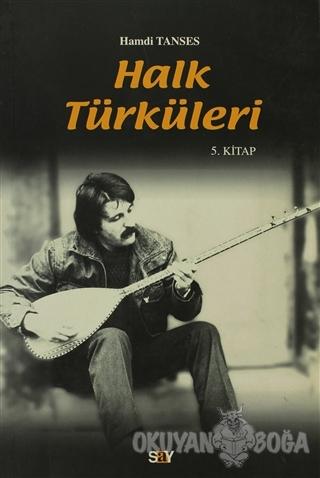 Halk Türküleri 5. Kitap Güfte ve Besteleriyle - Hamdi Tanses - Say Yay