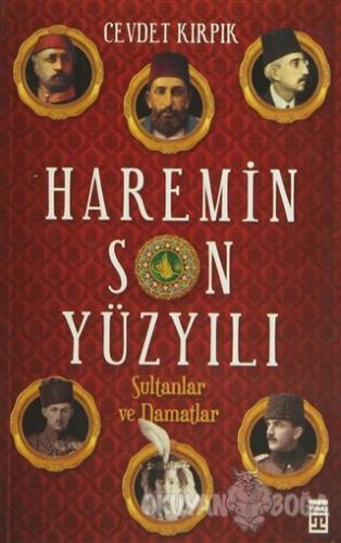 Haremin Son Yüzyılı - Cevdet Kırpık - Timaş Yayınları