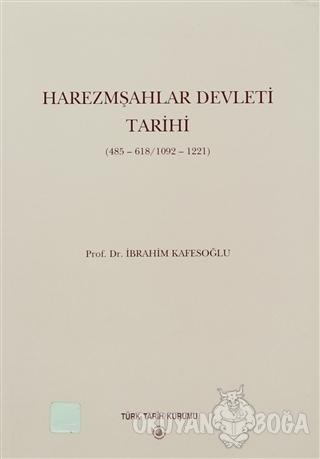 Harezmşahlar Devleti Tarihi 485-618/1092-1221 - İbrahim Kafesoğlu - Tü