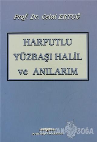 Harputlu Yüzbaşı Halil ve Anılarım - Celal Ertuğ - Kastaş Yayınları