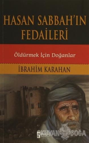 Hasan Sabbah'ın Fedaileri - İbrahim Karahan - Parola Yayınları