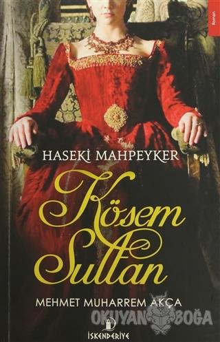 Haseki Mahpeyker Kösem Sultan - Mehmet Muharrem Akça - İskenderiye Yay