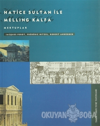 Hatice Sultan ile Melling Kalfa Mektuplar - Robert Anhegger - Tarih Va