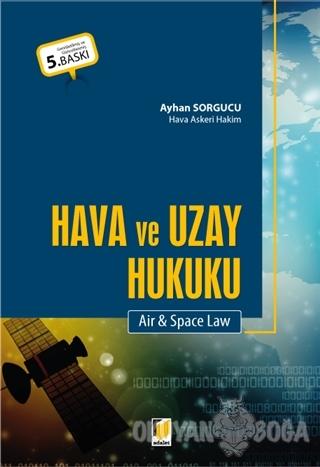 Hava ve Uzay Hukuku - Ayhan Sorgucu - Adalet Yayınevi