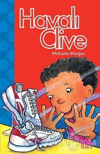 Havalı Clive - Michaela Morgan - Martı Çocuk Yayınları