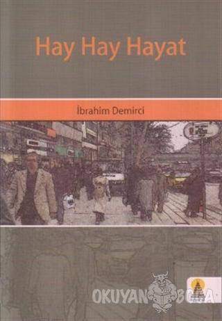 Hay Hay Hayat - İbrahim Demirci - Ebabil Yayınları