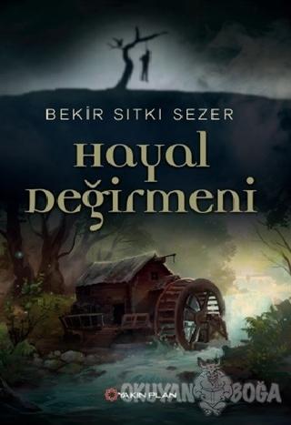 Hayal Değirmen - Bekir Sıtkı Sezer - Yakın Plan Yayınları