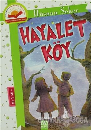 Hayalet Köy - Hüsnan Şeker - Altın Kitaplar