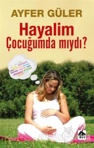 Hayalim Çocuğumda mıydı? - Ayfer Güler - Öğretmenim Dergisi Yayınları