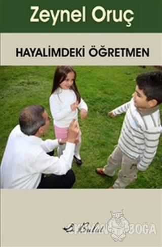 Hayalimdeki Öğretmen - Zeynel Oruç - Bulut Yayınları