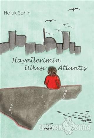 Hayallerimin Ülkesi Atlantis - Haluk Şahin - Seyyah Kitap