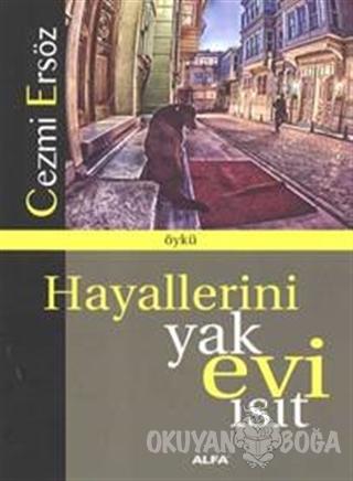 Hayallerini Yak Evi Isıt - Cezmi Ersöz - Alfa Yayınları