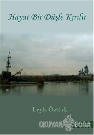 Hayat Bir Düşle Kırılır - Leyla Öztürk - İkinci Adam Yayınları