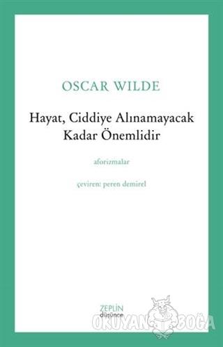 Hayat, Ciddiye Alınamayacak Kadar Önemlidir - Oscar Wilde - Zeplin Kit