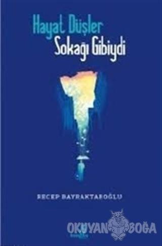 Hayat Düşler Sokağı Gibiydi - Recep Bayraktaroğlu - Çıra Yayınları