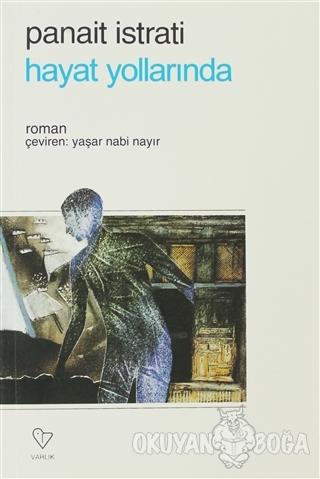 Hayat Yollarında - Panait Istrati - Varlık Yayınları