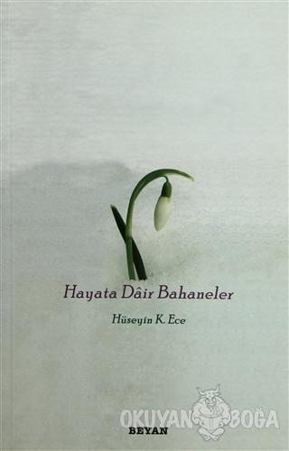 Hayata Dair Bahaneler - Hüseyin K. Ece - Beyan Yayınları