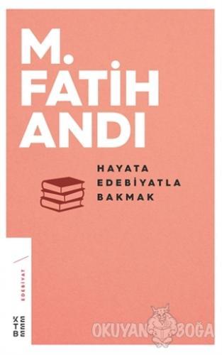 Hayata Edebiyatla Bakmak - M. Fatih Andı - Ketebe Yayınları