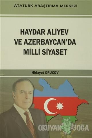 Haydar Aliyev Ve Azerbaycan'da Milli Siyaset - Hidayet Orucov - Atatür