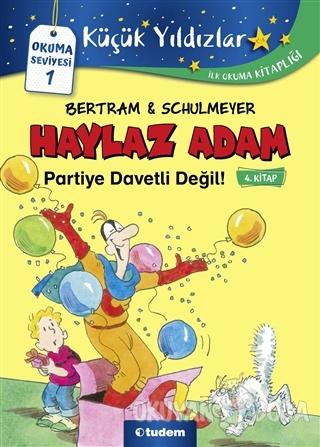 Haylaz Adam Partiye Davetli Değil (4. Kitap)